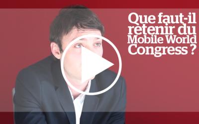Vidéo : Que faut-il retenir du Mobile World Congress ?