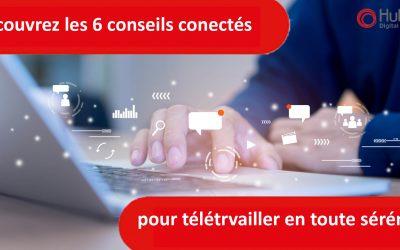 Les 6 Conseils connectés Hub One pour télétravailler en toute sérénité